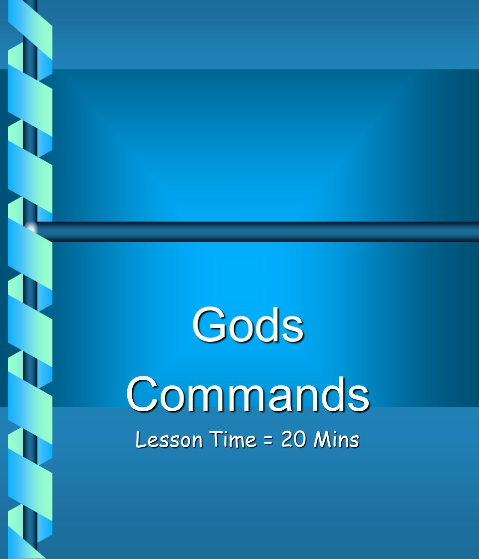 Gods Commands Lesson Time = 20 Mins