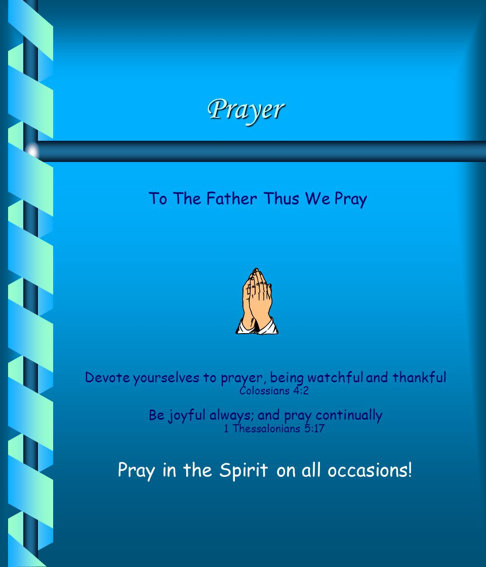 Prayer Pray in the Spirit on all occasions! To The Father Thus We Pray