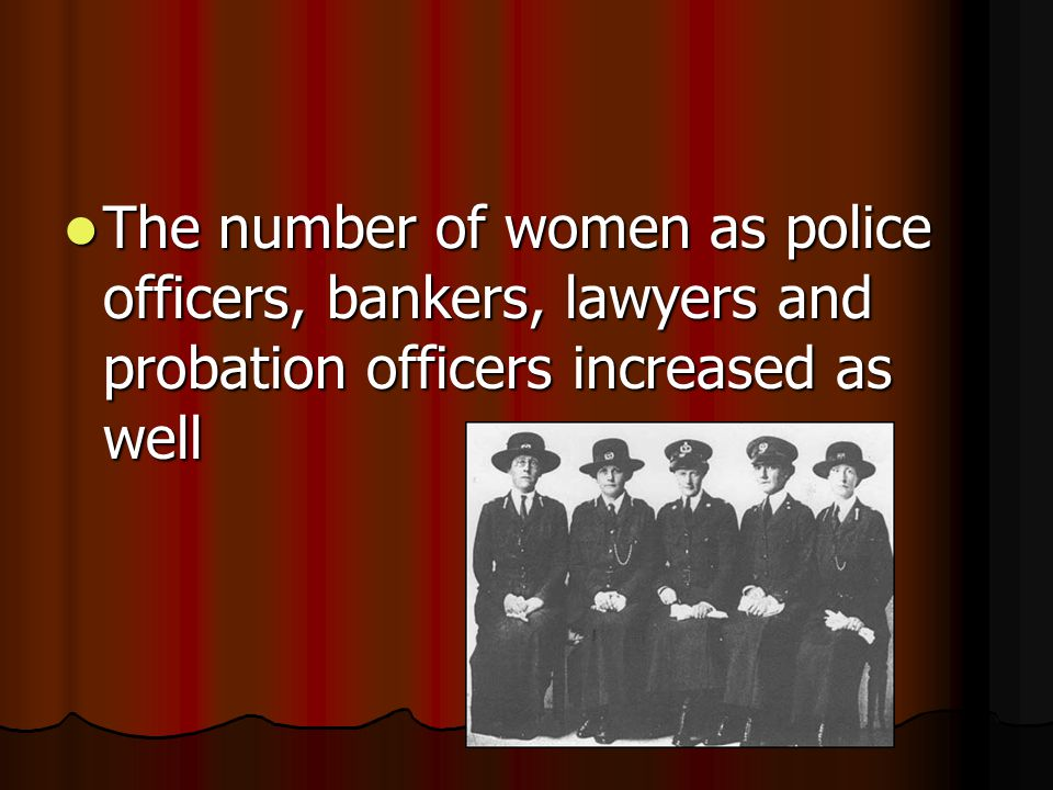 The number of women as police officers, bankers, lawyers and probation officers increased as well