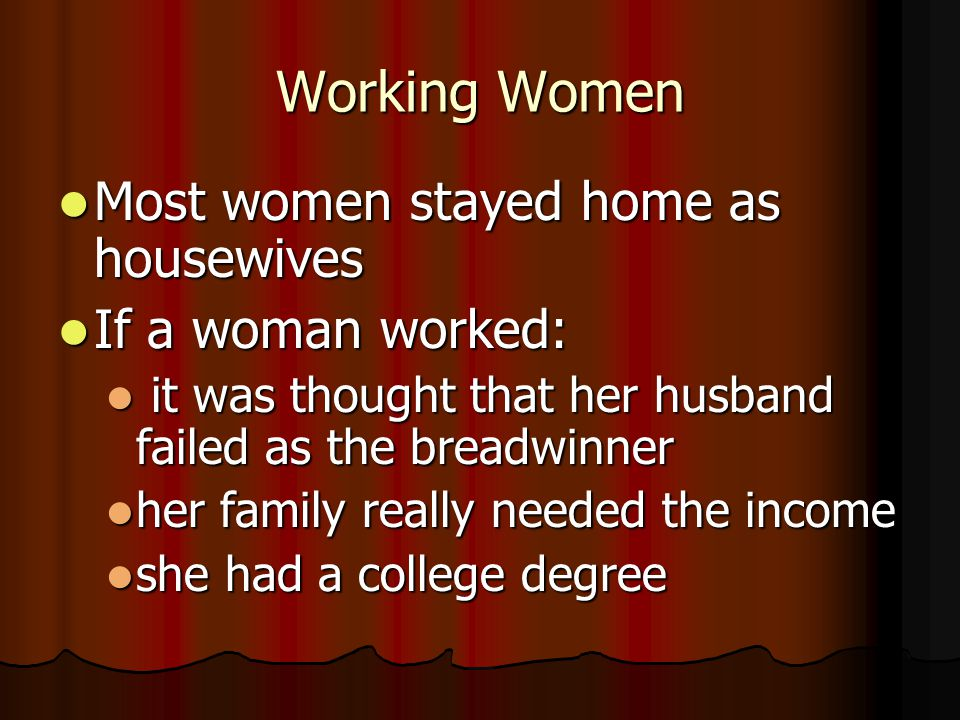 Working Women Most women stayed home as housewives If a woman worked: