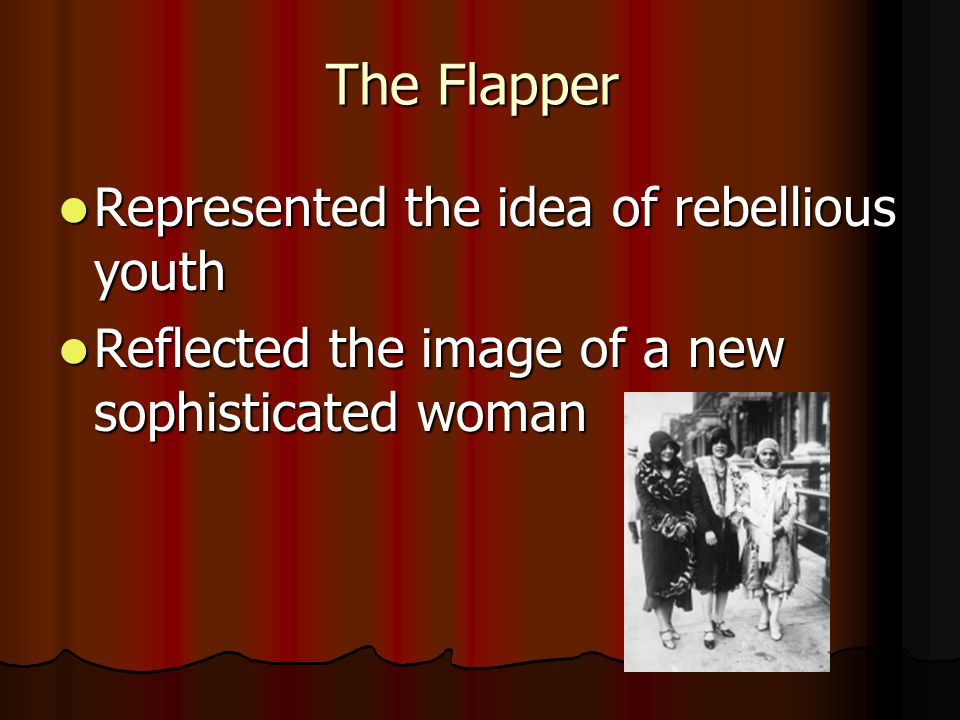 The Flapper Represented the idea of rebellious youth