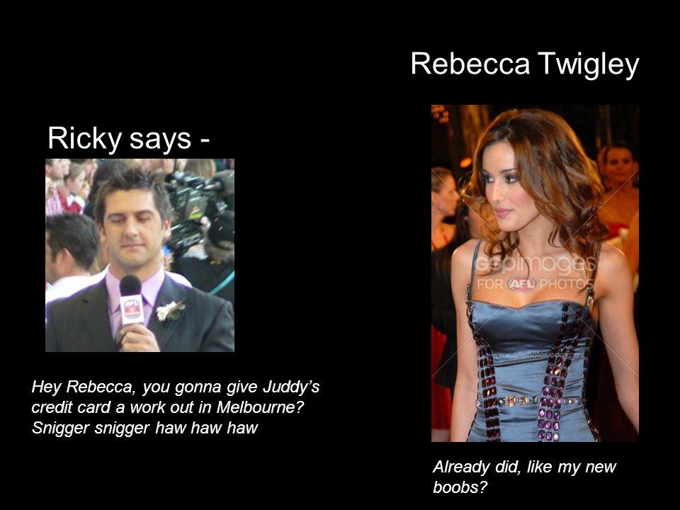 Rebecca Twigley Ricky says -
