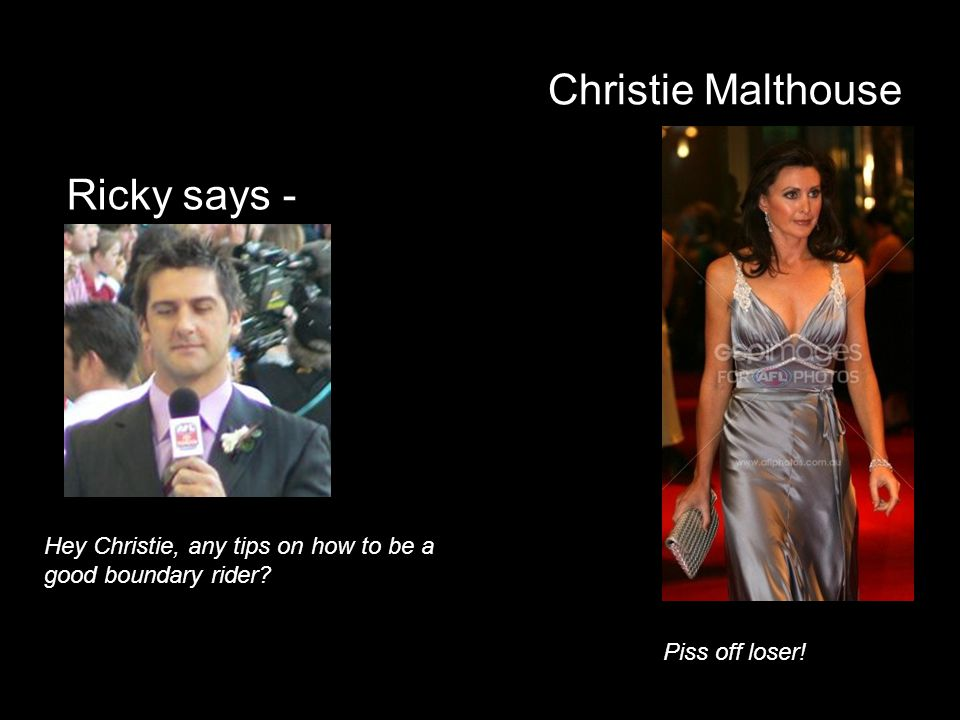 Christie Malthouse Ricky says -