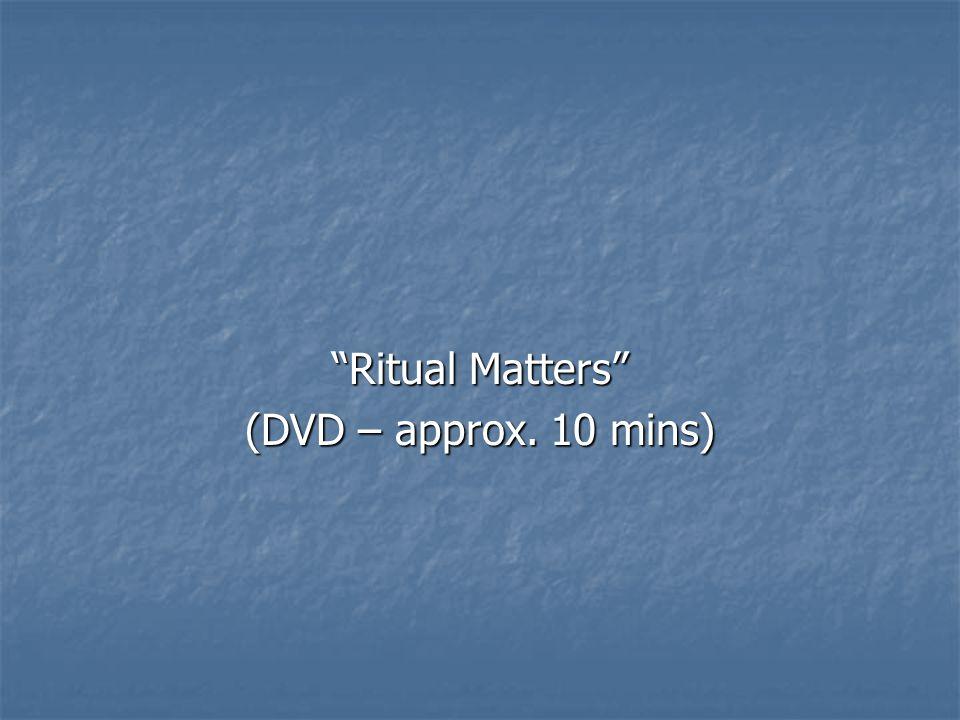 Ritual Matters (DVD – approx. 10 mins)