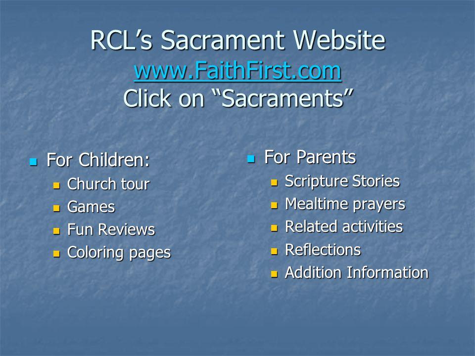 RCL's Sacrament Website www.FaithFirst.com Click on Sacraments