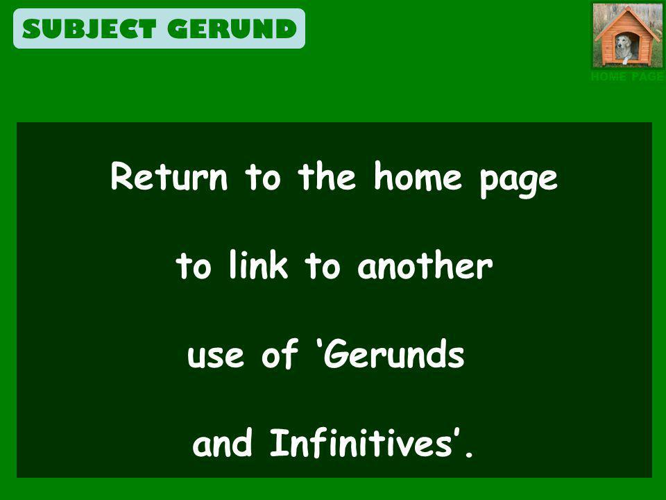Return to the home page to link to another use of 'Gerunds