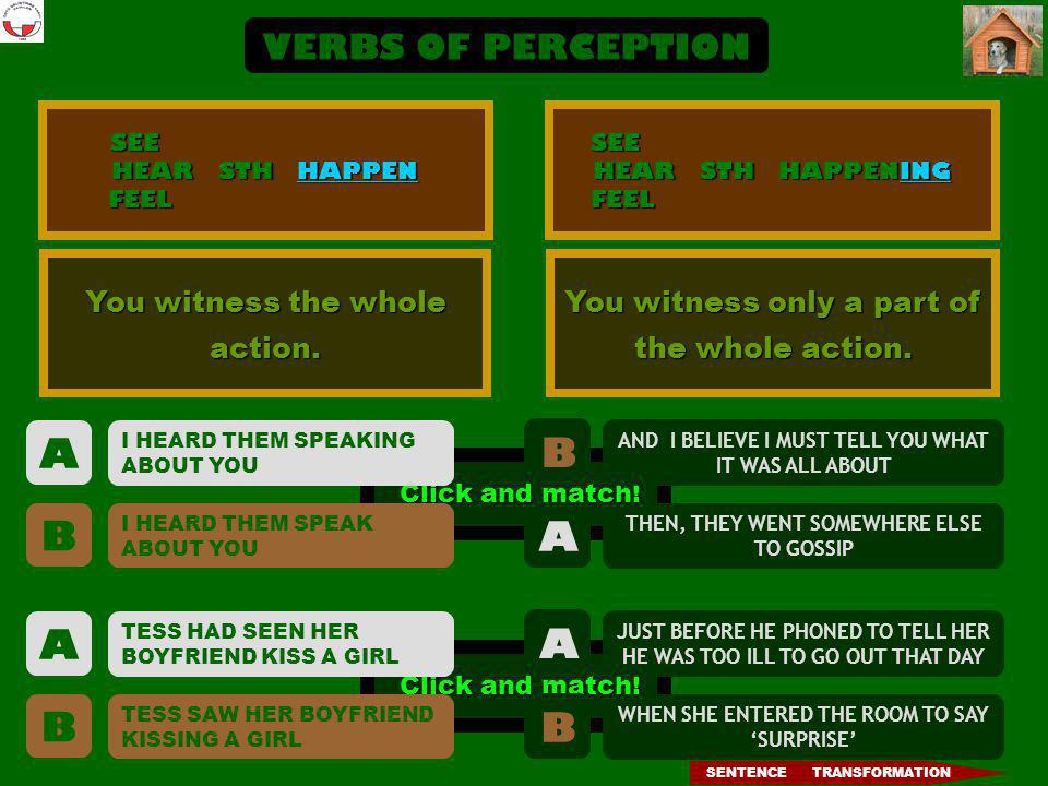 A B B A A A B B VERBS OF PERCEPTION You witness the whole action.