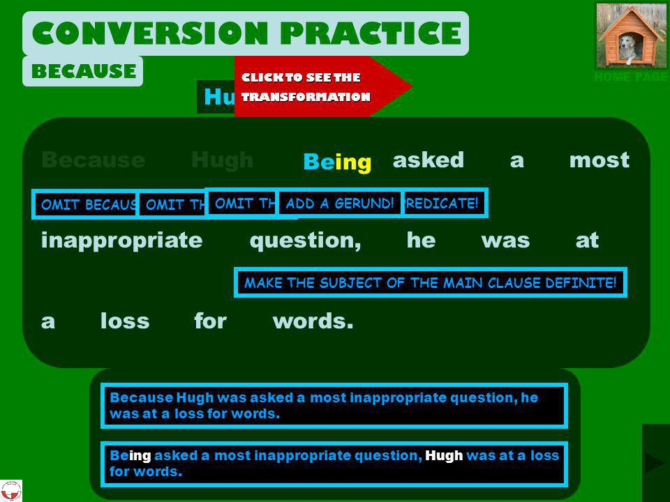 CONVERSION PRACTICE Hugh Because Hugh was asked a most