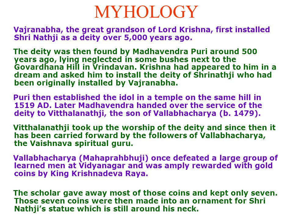 MYHOLOGY Vajranabha, the great grandson of Lord Krishna, first installed Shri Nathji as a deity over 5,000 years ago.