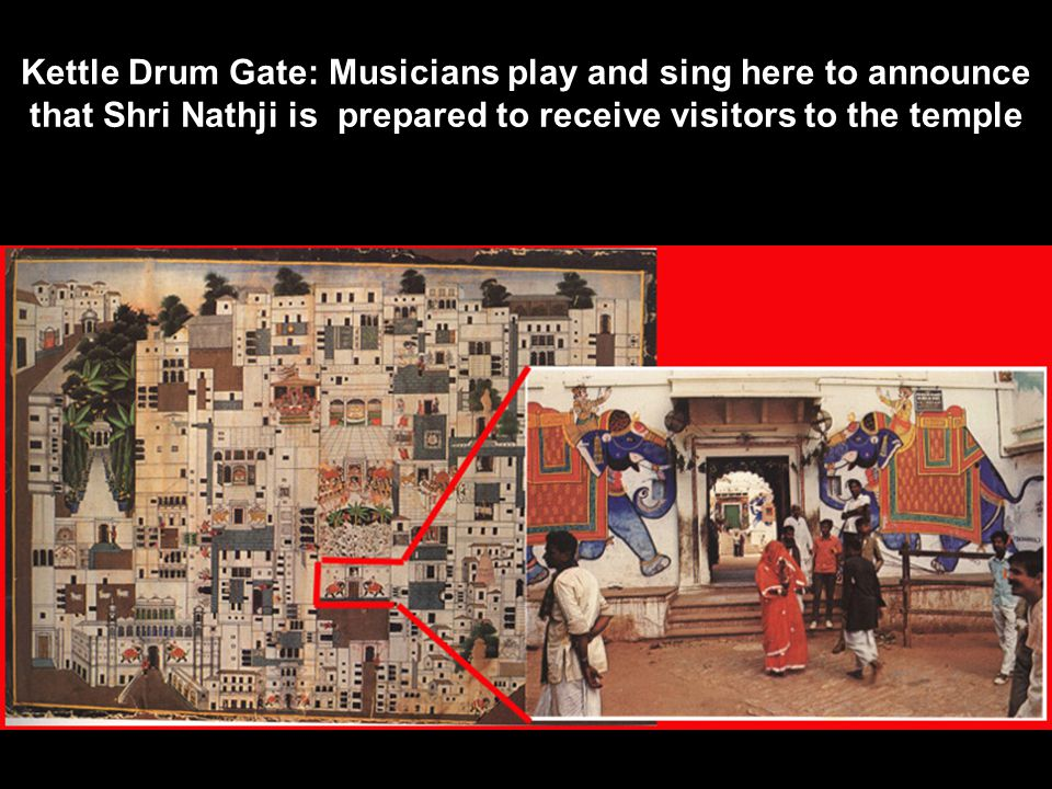 Kettle Drum Gate: Musicians play and sing here to announce that Shri Nathji is prepared to receive visitors to the temple