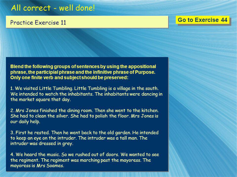 All correct - well done! Go to Exercise 44 Practice Exercise 11