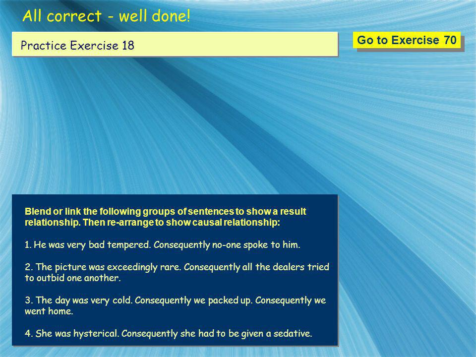 All correct - well done! Go to Exercise 70 Practice Exercise 18