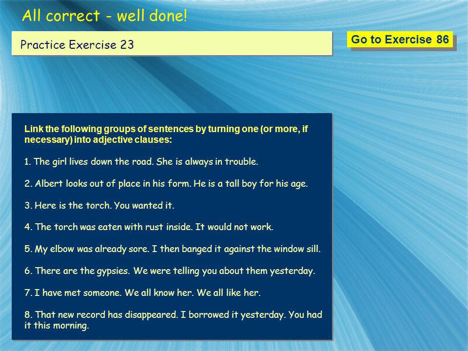 All correct - well done! Go to Exercise 86 Practice Exercise 23