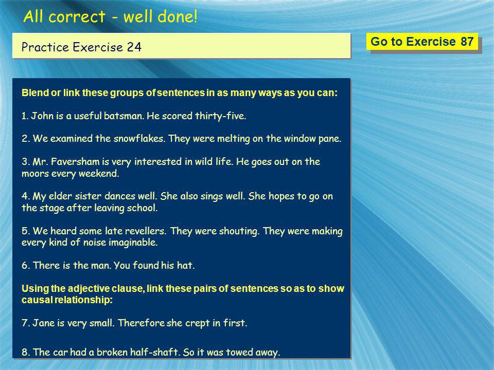 All correct - well done! Go to Exercise 87 Practice Exercise 24
