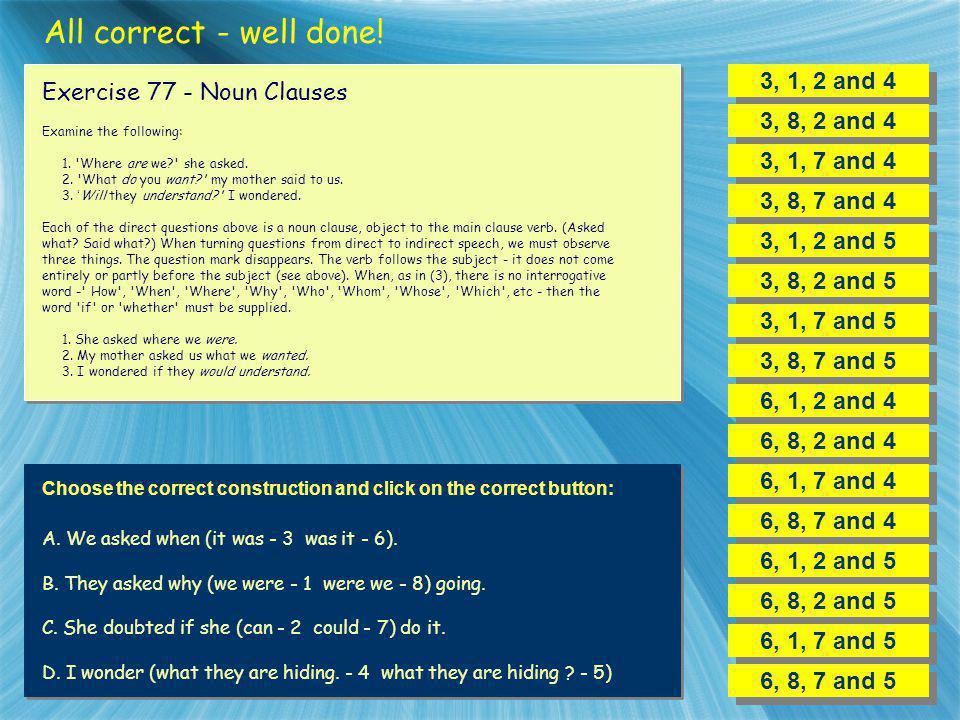 All correct - well done! 3, 1, 2 and 4 Exercise 77 - Noun Clauses