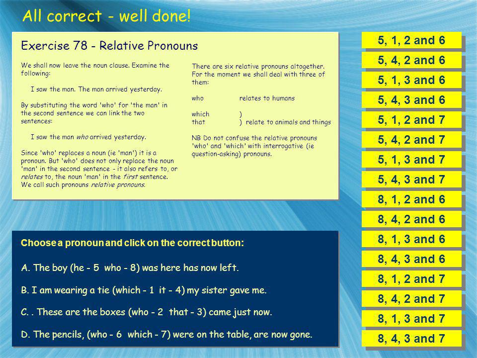 All correct - well done! 5, 1, 2 and 6 Exercise 78 - Relative Pronouns