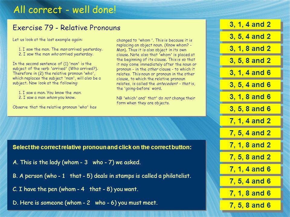 All correct - well done! 3, 1, 4 and 2 Exercise 79 - Relative Pronouns