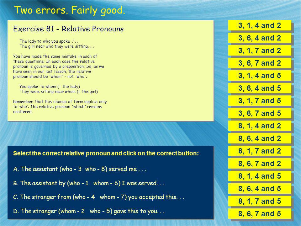 Two errors. Fairly good. 3, 1, 4 and 2 Exercise 81 - Relative Pronouns