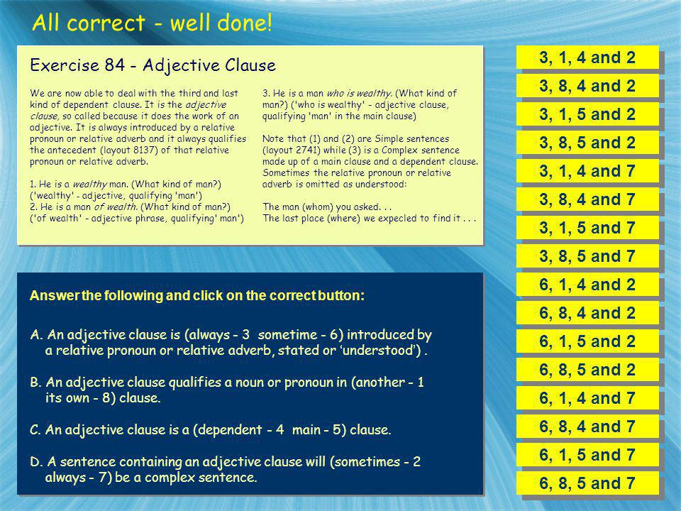All correct - well done! 3, 1, 4 and 2 Exercise 84 - Adjective Clause