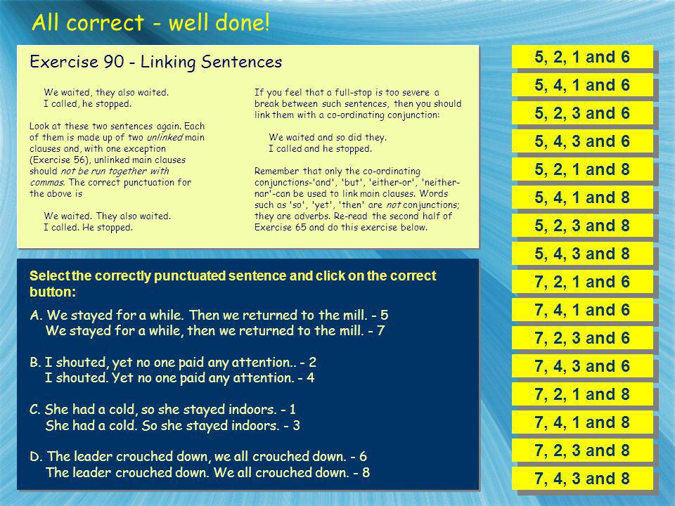 All correct - well done! 5, 2, 1 and 6 Exercise 90 - Linking Sentences