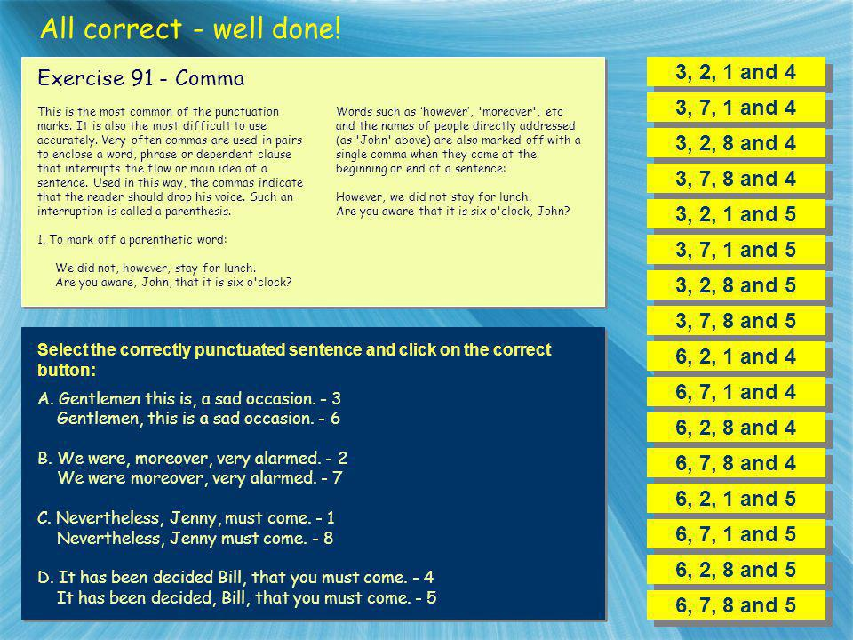 All correct - well done! 3, 2, 1 and 4 Exercise 91 - Comma