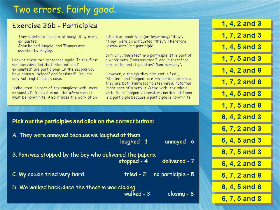 Two errors. Fairly good. 1, 4, 2 and 3 Exercise 26b - Participles