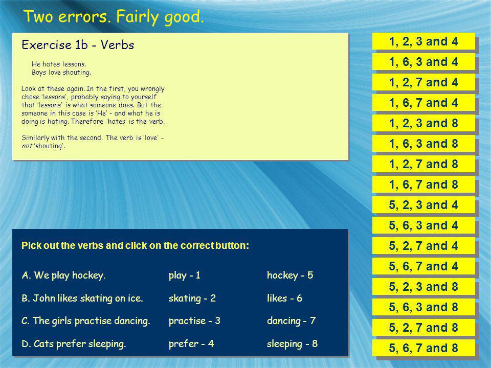 Two errors. Fairly good. 1, 2, 3 and 4 Exercise 1b - Verbs