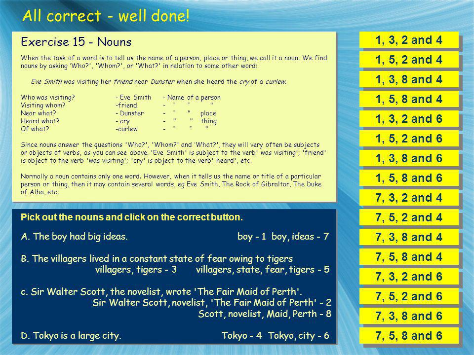 All correct - well done! 1, 3, 2 and 4 Exercise 15 - Nouns