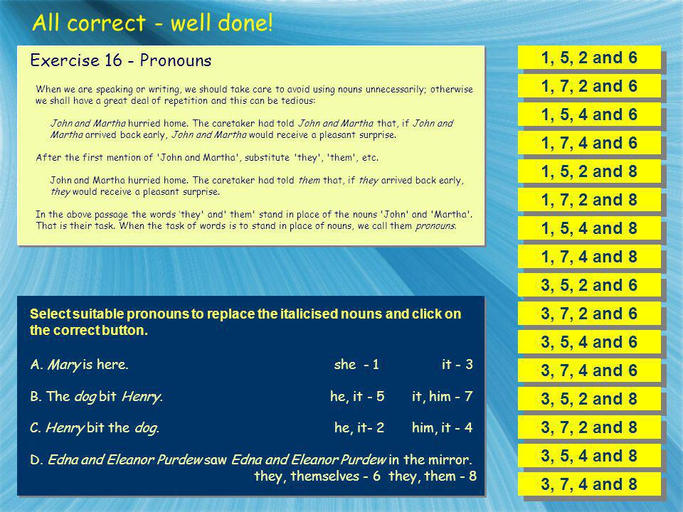 All correct - well done! 1, 5, 2 and 6 Exercise 16 - Pronouns
