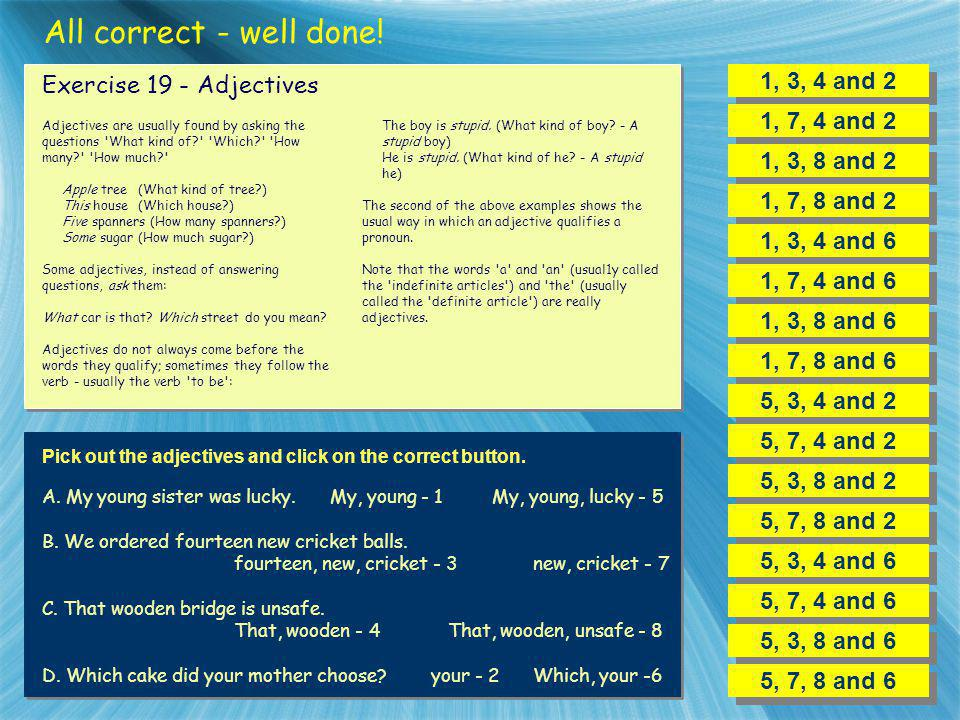 All correct - well done! 1, 3, 4 and 2 Exercise 19 - Adjectives