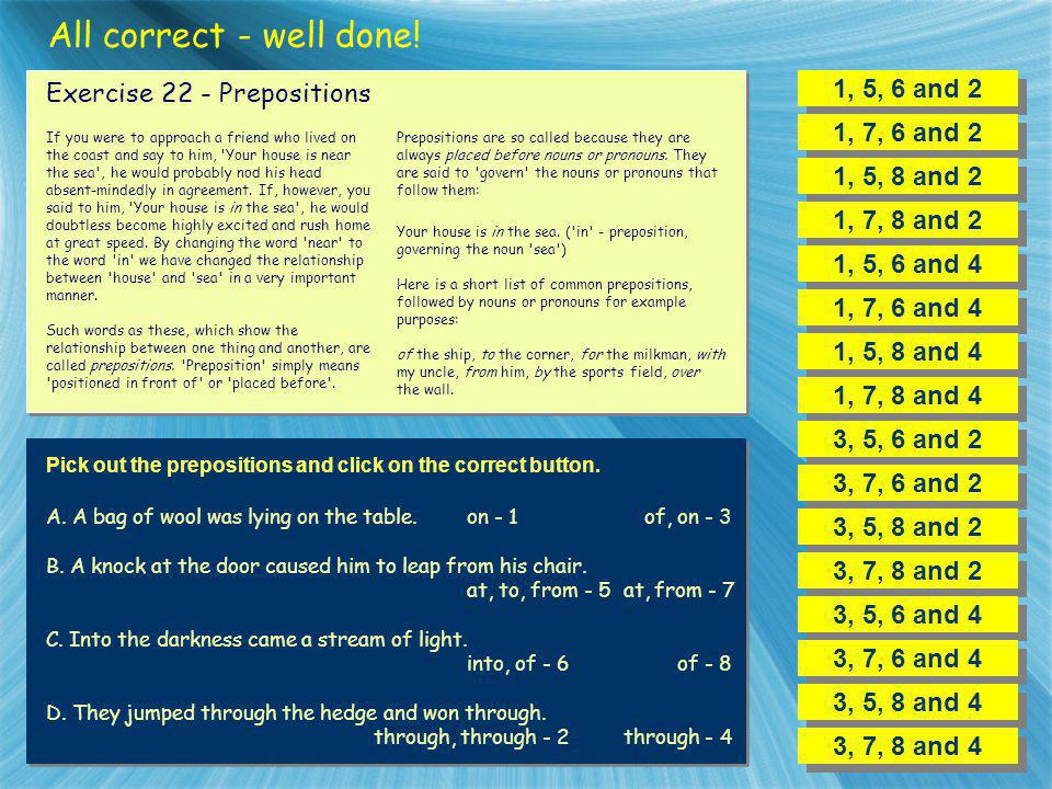 All correct - well done! 1, 5, 6 and 2 Exercise 22 - Prepositions