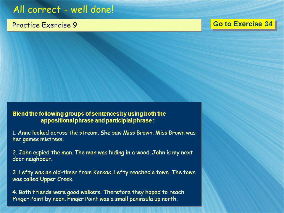 All correct - well done! Go to Exercise 34 Practice Exercise 9