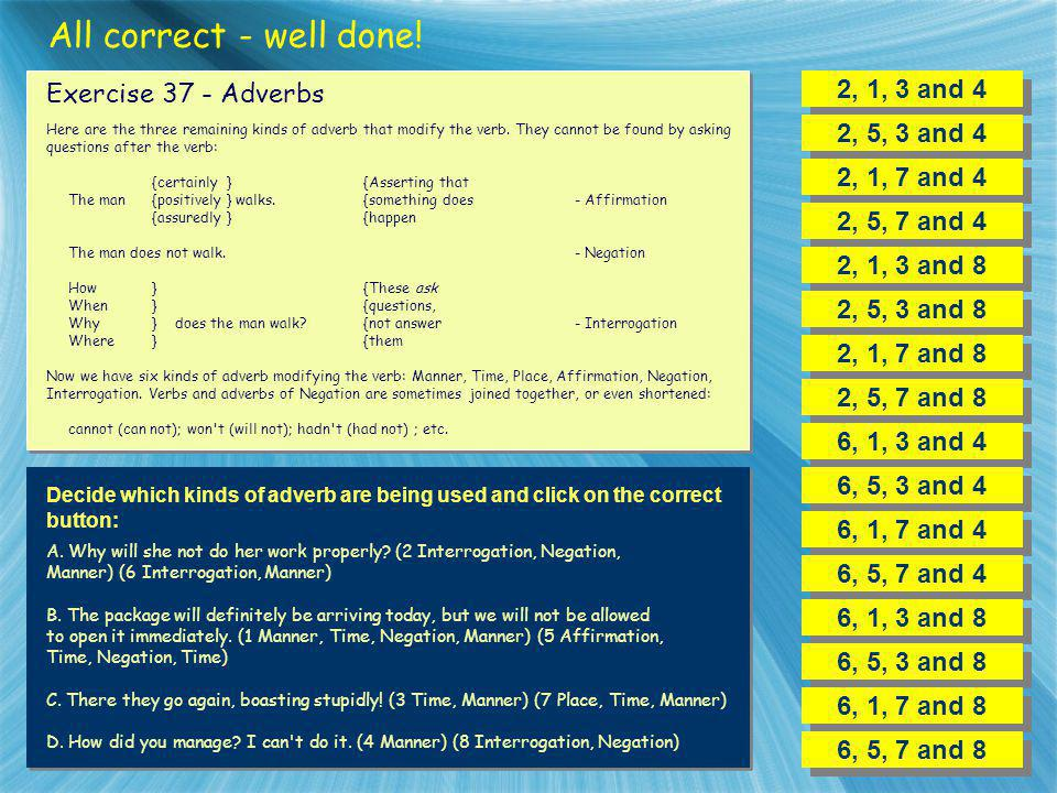 All correct - well done! 2, 1, 3 and 4 Exercise 37 - Adverbs