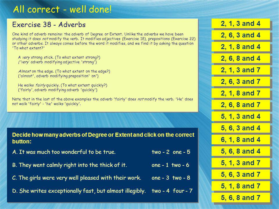 All correct - well done! 2, 1, 3 and 4 Exercise 38 - Adverbs