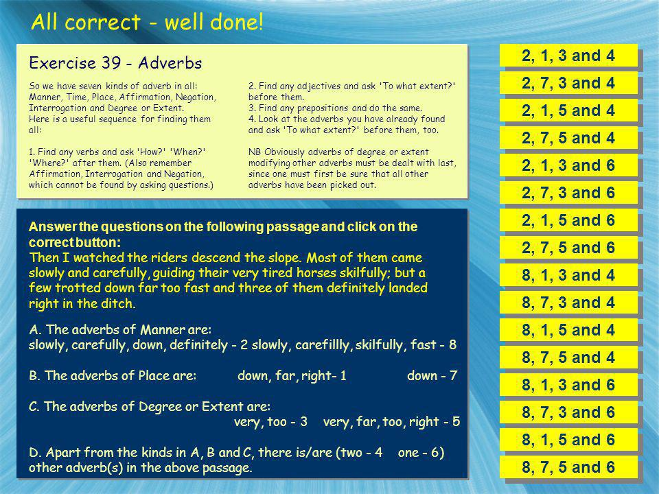 All correct - well done! 2, 1, 3 and 4 Exercise 39 - Adverbs