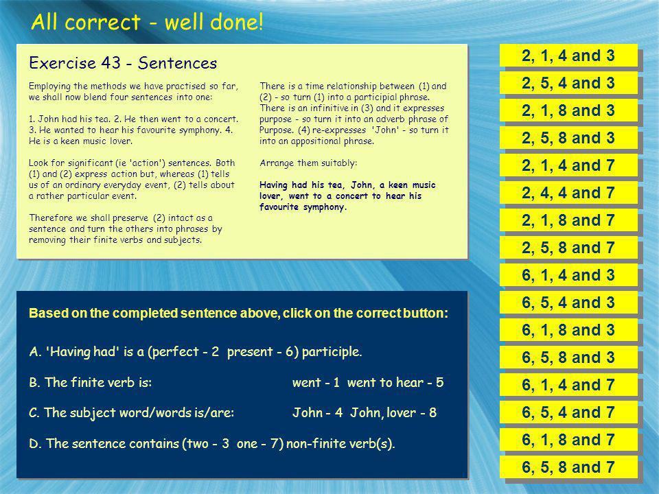All correct - well done! 2, 1, 4 and 3 Exercise 43 - Sentences
