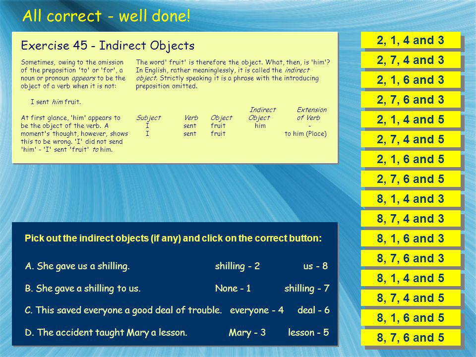 All correct - well done! 2, 1, 4 and 3 Exercise 45 - Indirect Objects