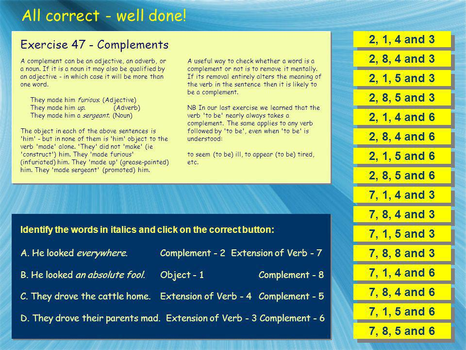 All correct - well done! 2, 1, 4 and 3 Exercise 47 - Complements