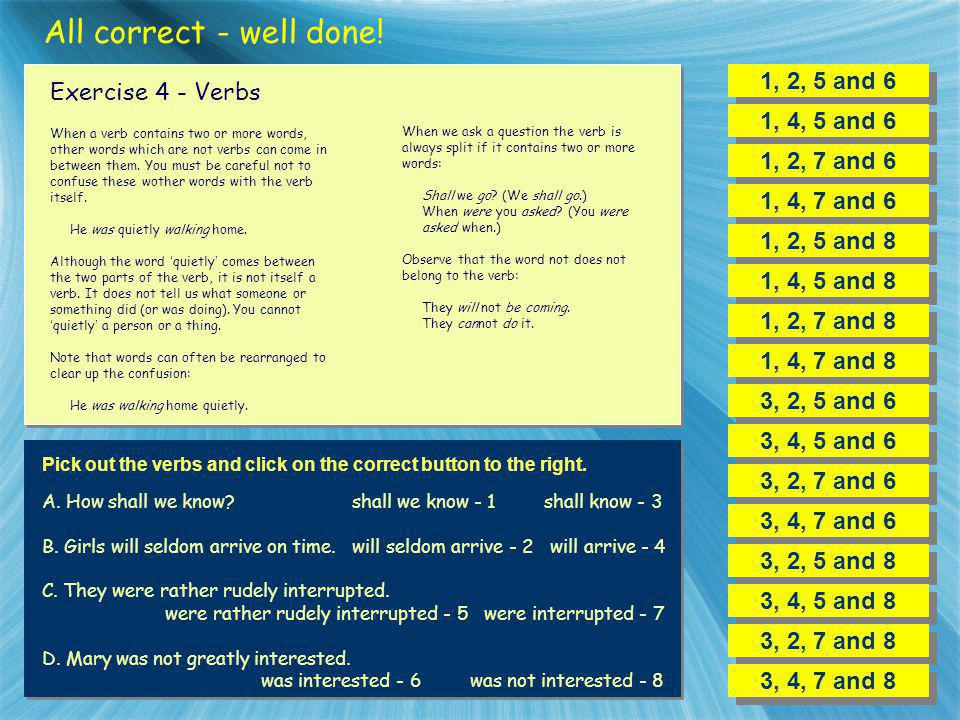 All correct - well done! 1, 2, 5 and 6 Exercise 4 - Verbs