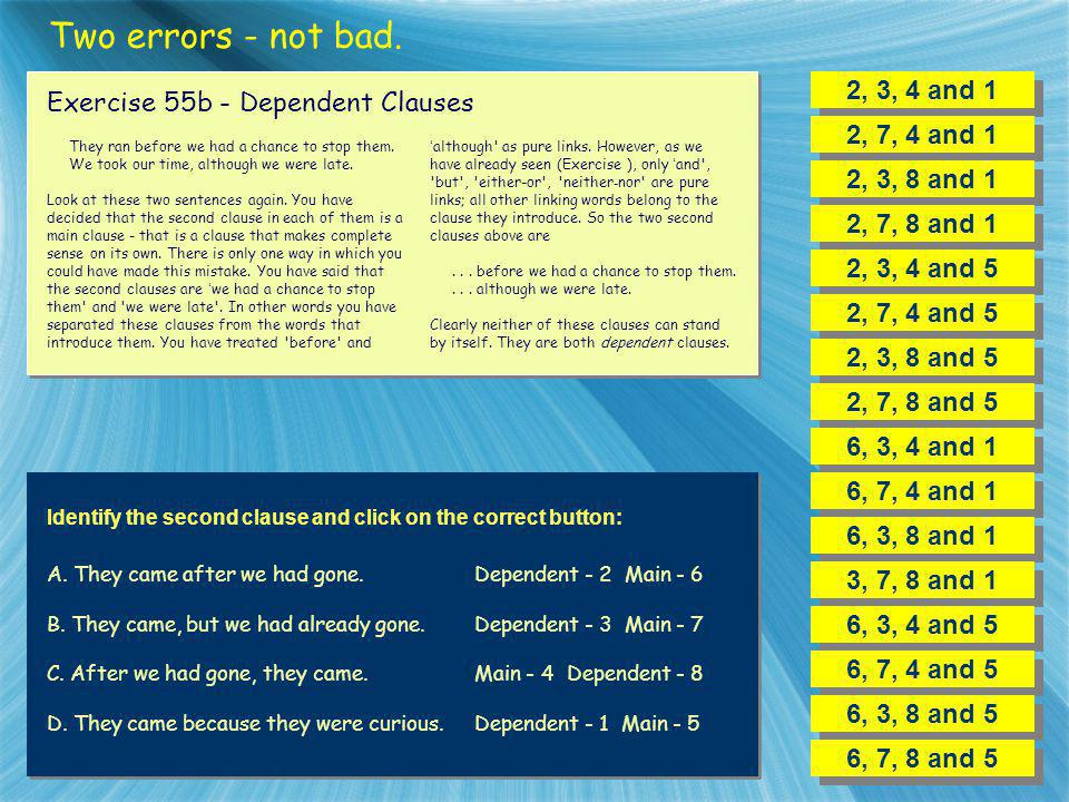 Two errors - not bad. 2, 3, 4 and 1 Exercise 55b - Dependent Clauses