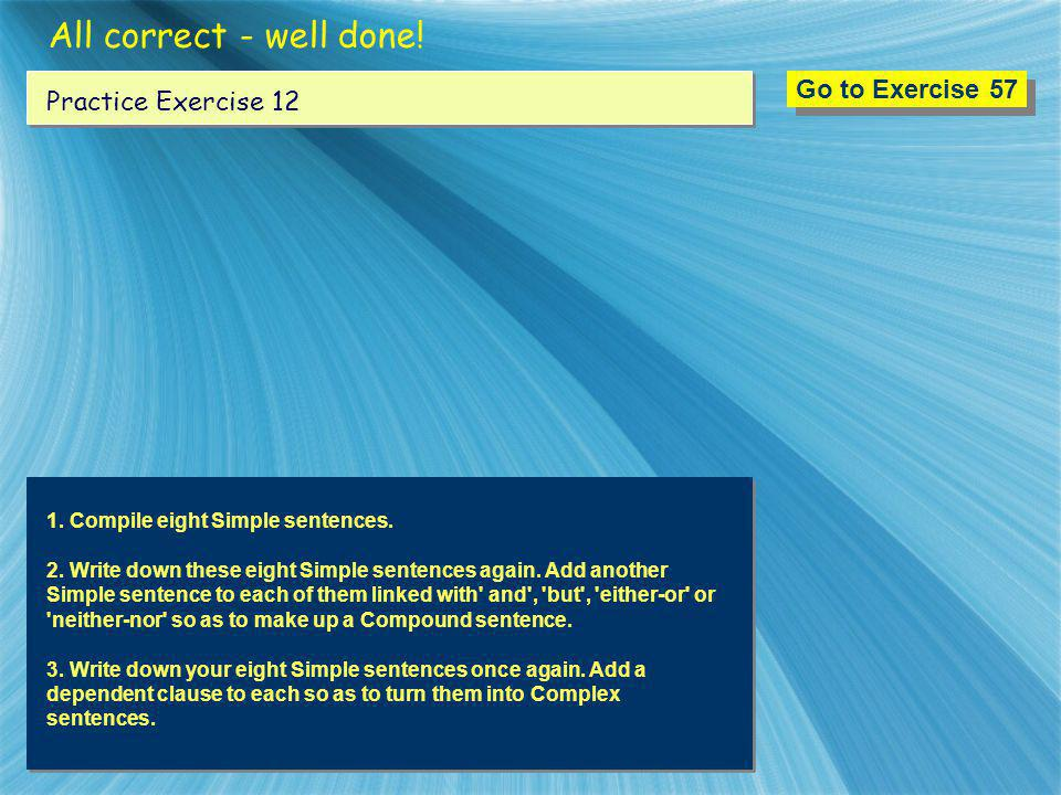 All correct - well done! Go to Exercise 57 Practice Exercise 12