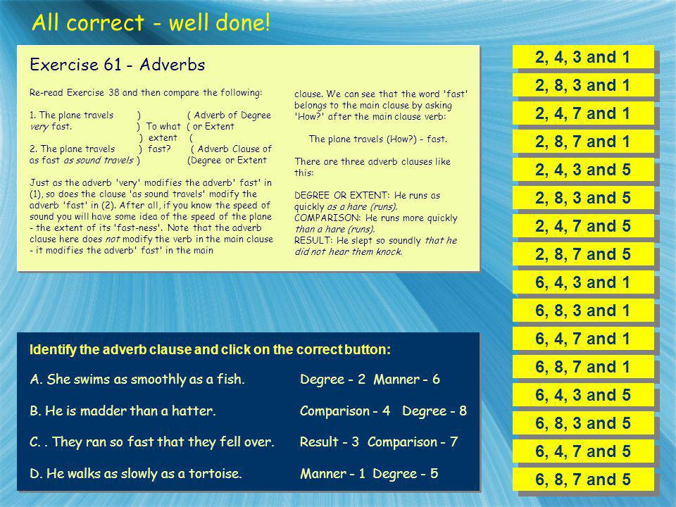 All correct - well done! 2, 4, 3 and 1 Exercise 61 - Adverbs
