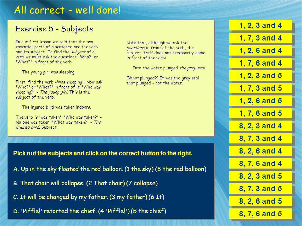 All correct - well done! 1, 2, 3 and 4 Exercise 5 - Subjects