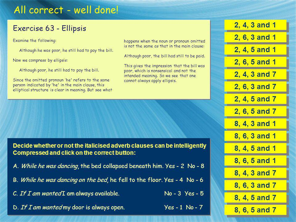 All correct - well done! 2, 4, 3 and 1 Exercise 63 - Ellipsis