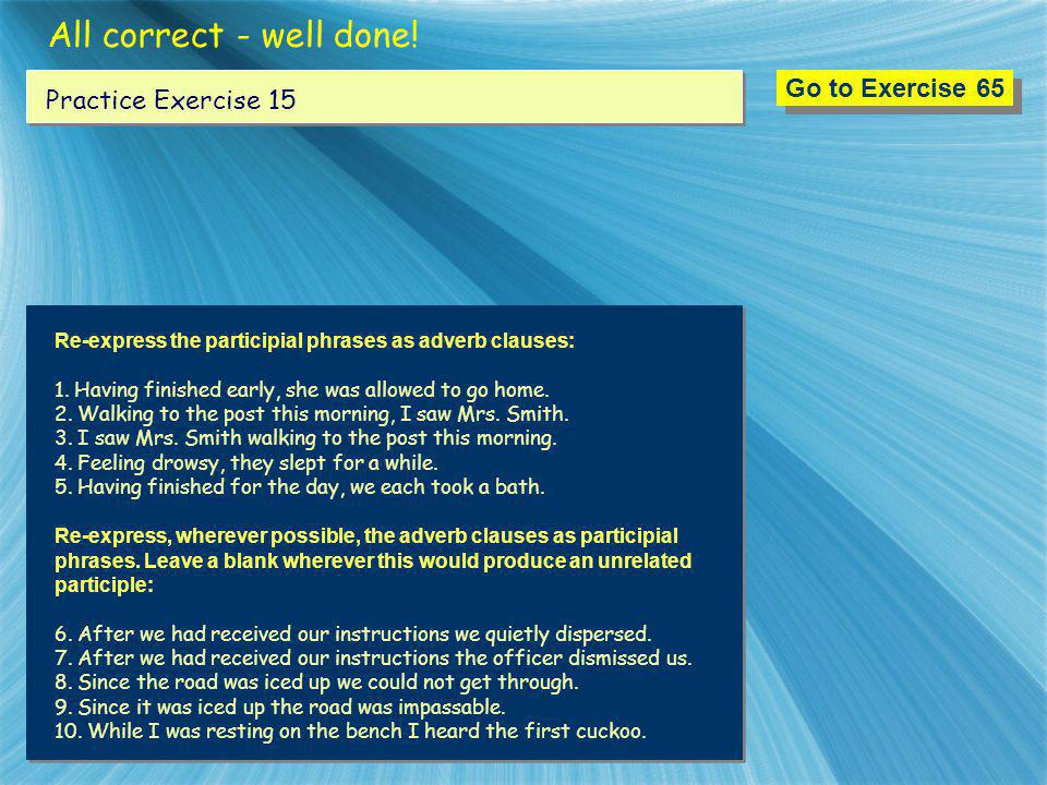 All correct - well done! Go to Exercise 65 Practice Exercise 15