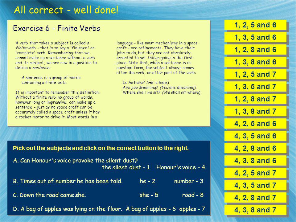 All correct - well done! 1, 2, 5 and 6 Exercise 6 - Finite Verbs