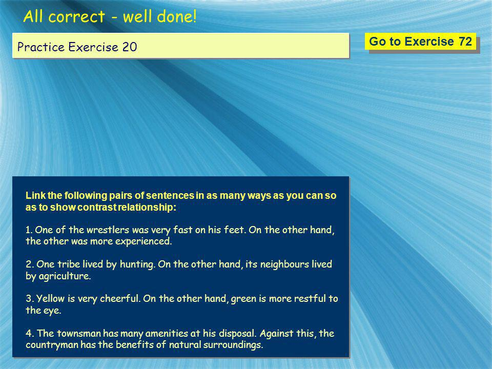 All correct - well done! Go to Exercise 72 Practice Exercise 20