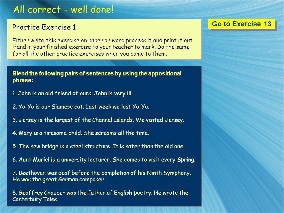 All correct - well done! Go to Exercise 13 Practice Exercise 1