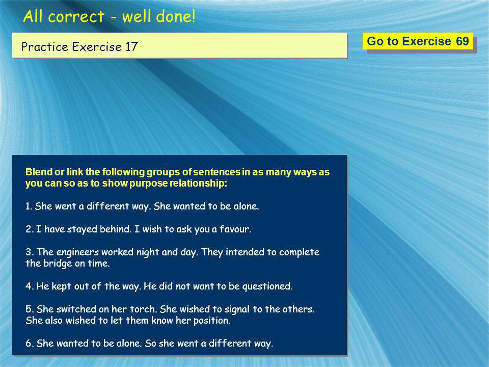 All correct - well done! Go to Exercise 69 Practice Exercise 17