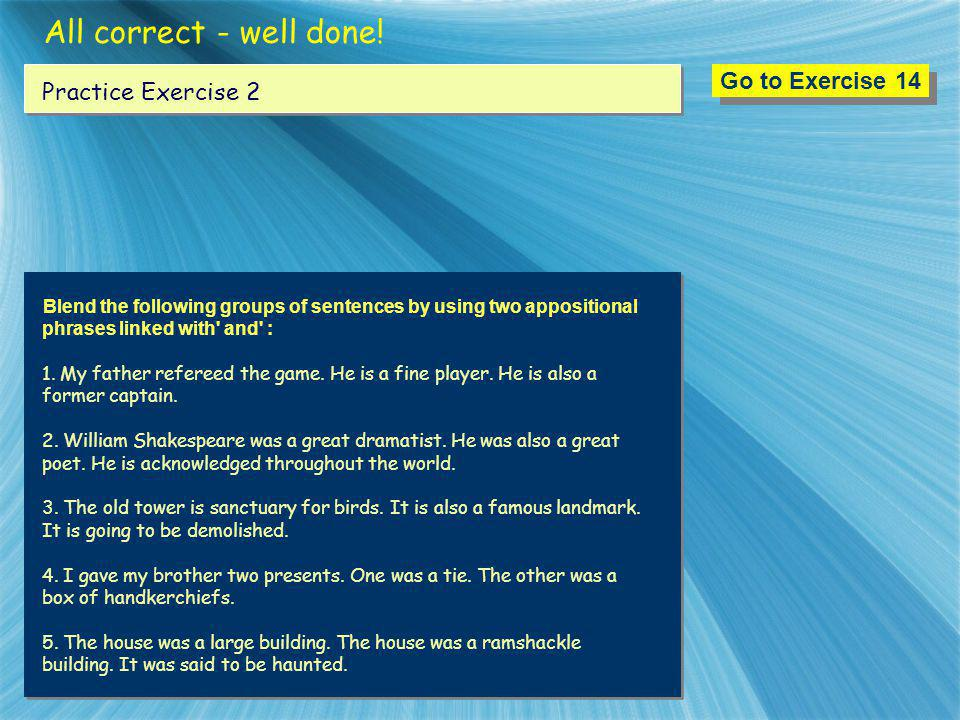 All correct - well done! Go to Exercise 14 Practice Exercise 2